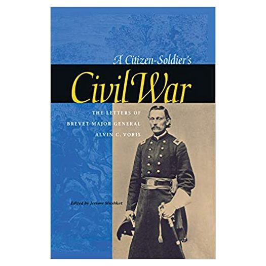 A Citizen-Soldiers Civil War: The Letters of Brevet Major General Alvin C. Voris (Hardcover)