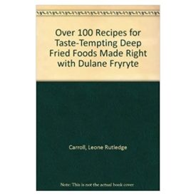 Over 100 Recipes for Taste-Tempting Deep Fried Foods Made Right with Dulane Fryryte (Paperback)