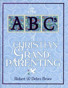 ABCs of Christian Grandparenting (ABCs of Christian Life Ser. 12) (Hardcover)