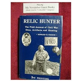 Relic hunter: The field account of Civil War sites, artifacts and hunting (Hardcover)