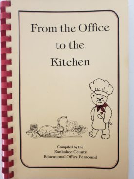 Vintage 1992 From the Office to the Kitchen Cookbook Kankakee County, Illinois Educational Office Personnel (Plastic-comb Paperback)
