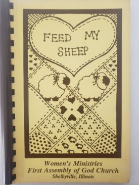 Vintage Circa 1990 Cookbook Feed My Sheep First Assembly of God Church Shelbyville, Illinois (Plastic-comb Paperback)