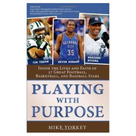 Playing with Purpose: Inside the Lives and Faith of Great Football, Basketball, and Baseball Stars (Paperback)
