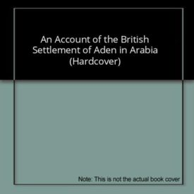 An Account of the British Settlement of Aden in Arabia (Hardcover)