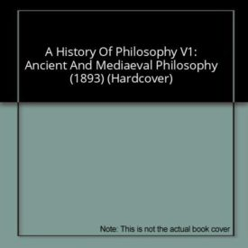 A History Of Philosophy V1: Ancient And Mediaeval Philosophy (1893) (Hardcover)