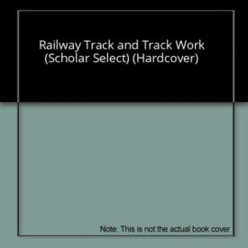 Railway Track and Track Work (Scholar Select) (Hardcover)