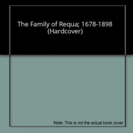The Family of Requa; 1678-1898 (Hardcover)