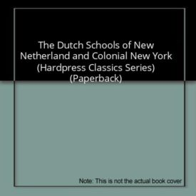 The Dutch Schools of New Netherland and Colonial New York (Hardpress Classics Series) (Paperback)