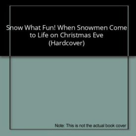 Snow What Fun! When Snowmen Come to Life on Christmas Eve (Hardcover)
