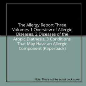 The Allergy Report Three Volumes-1 Overview of Allergic Diseases, 2 Diseases of the Atopic Diathesis, 3 Conditions That May Have an Allergic Component (Paperback)