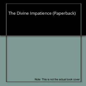 The Divine Impatience (Paperback)