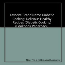Favorite Brand Name Diabetic Cooking: Delicious Healthy Recipes (Diabetic Cooking) (Cookbook Paperback)