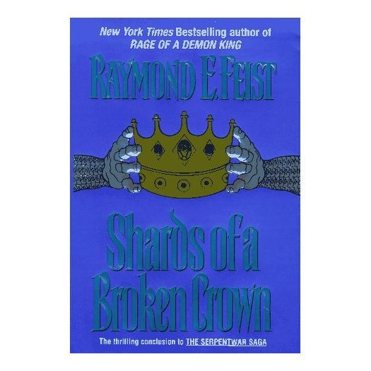 Shards of a Broken Crown: Volume IV of the Serpentwar Saga (Serpentwar Saga/Raymond E. Feist, Vol 4) (Hardcover)