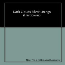 Dark Clouds Silver Linings (Hardcover)
