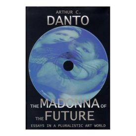 The Madonna of the Future: Essays in a Pluralistic Art World (Hardcover)