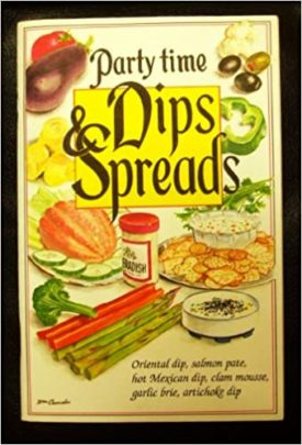 Dips and Spreads Party Time (Party Time) (Cookbook Paperback)