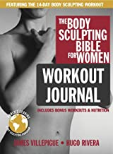 The Body Sculpting Bible for Women Workout Journal: The Ultimate Womens Body Sculpting Series Featuring the Best Weight Training Workouts & Nutrition Plans Guaranteed to Help You Get Toned & Burn Fat (Paperback)