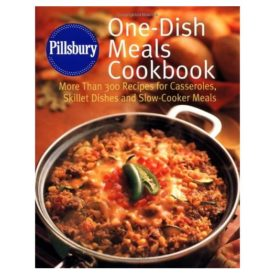 Pillsbury: One-Dish Meals Cookbook: More Than 300 Recipes for Casseroles, Skillet Dishes and Slow-Cooker Meals (Hardcover)