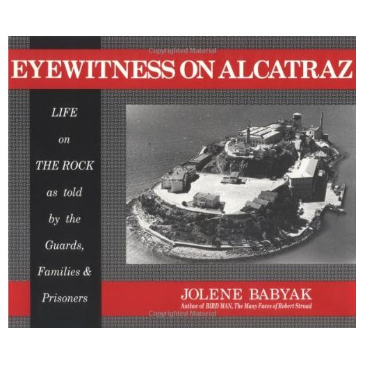 Eyewitness on Alcatraz, Life on The Rock as told by the Guards, Families & Prisoners (Paperback)