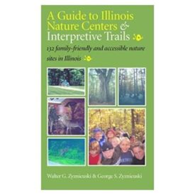 A Guide To Illinois Nature Centers & Interpretive Trails: 132 Family-Friendly and Accessible Nature Sites in Illinois (Paperback)