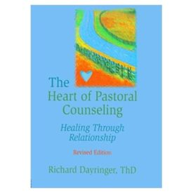 The Heart of Pastoral Counseling: Healing Through Relationship 1st Edition (Paperback)