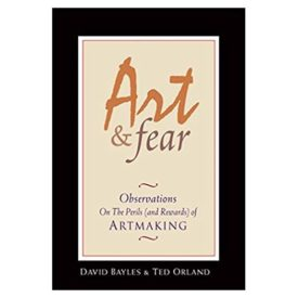 Art & Fear: Observations On the Perils (and Rewards) of Artmaking (Paperback)