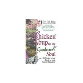 Chicken Soup for the Gardeners Soul: 101 Stories to Sow Seeds of Love, Hope and Laughter (Chicken Soup for the Soul) (Paperback)