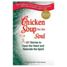 Chicken Soup For The Soul: 101 Stories To Open The Heart And Rekindle The Spirit (Paperback)