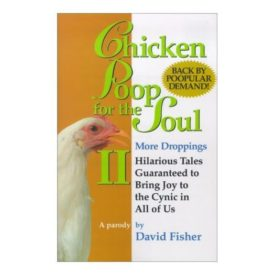 Chicken Poop for the Soul II More Droppings: Hilarious Tales Guaranteed to Bring Joy to the Cynic in All of Us (Chicken Poop for the Soul, 2) (Paperback)