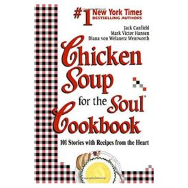Chicken Soup for the Soul Cookbook: 101 Stories with Recipes from the Heart (Paperback)