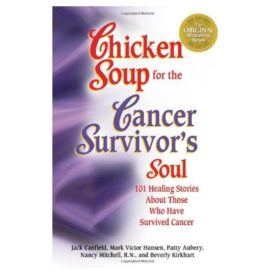 Chicken Soup for the Cancer Survivors Soul: 101 Healing Stories About Those Who Have Survived Cancer (Paperback)