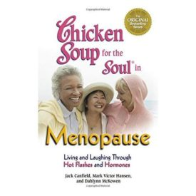 Chicken Soup for the Soul in Menopause: Living and Laughing through Hot Flashes and Hormones (Paperback)