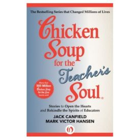 Chicken Soup for the Teachers Soul: Stories to Open the Hearts and Rekindle the Spirit of Educators (Chicken Soup for the Soul) (Paperback)