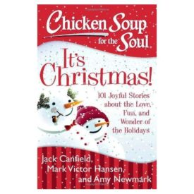 Chicken Soup for the Soul: Its Christmas!: 101 Joyful Stories about the Love, Fun, and Wonder of the Holidays (Paperback)