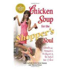 Chicken Soup for the Shoppers Soul: Celebrating Bargains, Boutiques and the Never-Ending Quest for the Perfect Pair of Shoes (Chicken Soup for the Soul) (Paperback)