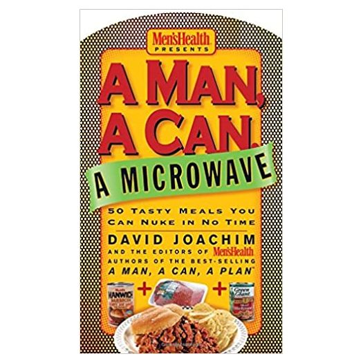 A Man, a Can, a Microwave: 50 Tasty Meals You Can Nuke in No Time: A Cookbook (Man, a Can Series) Board book (Hardcover)