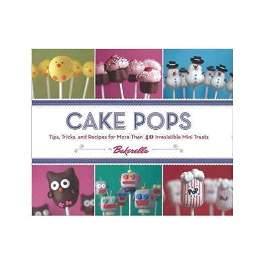 Cake Pops: Tips, Tricks, and Recipes for More Than 40 Irresistible Mini Treats Spiral-bound (Hardcover)